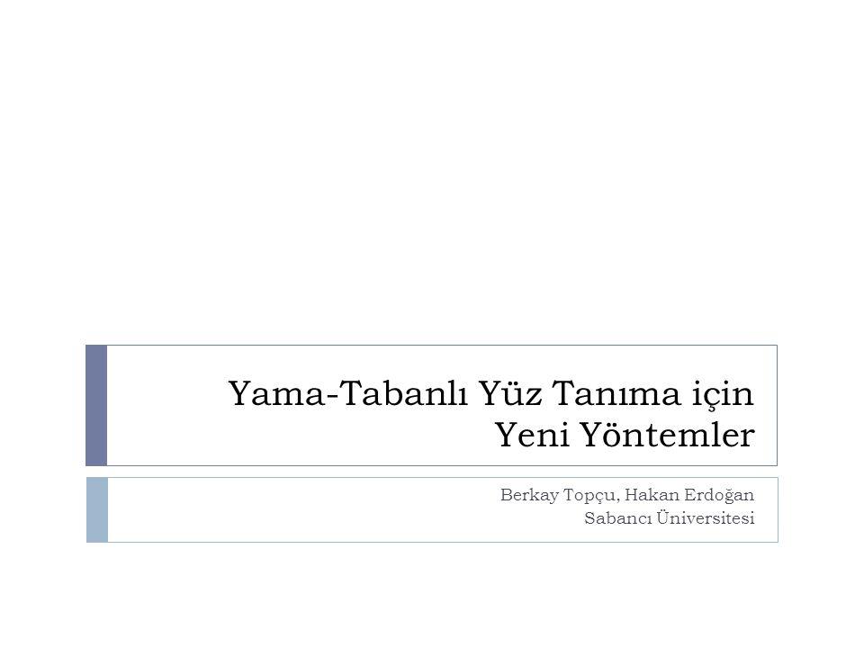 Yama-Tabanlı Yüz Tanıma için Yeni Yöntemler Berkay Topçu, Hakan Erdoğan Sabancı Üniversitesi