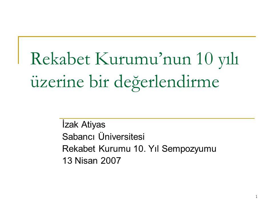 1 Rekabet Kurumu'nun 10 yılı üzerine bir değerlendirme İzak Atiyas Sabancı Üniversitesi Rekabet Kurumu 10.