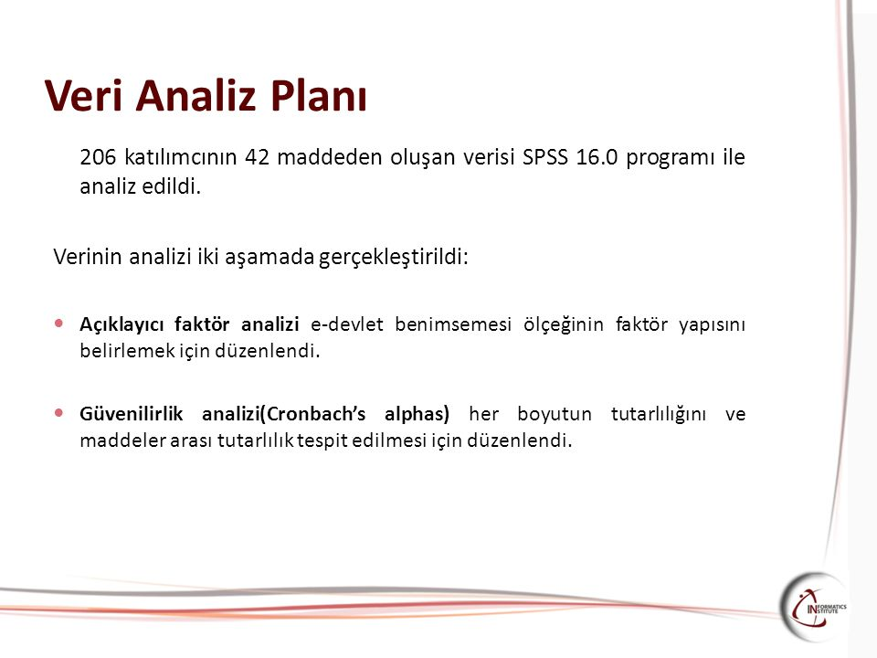 Veri Analiz Planı 206 katılımcının 42 maddeden oluşan verisi SPSS 16.0 programı ile analiz edildi. Verinin analizi iki aşamada gerçekleştirildi: Açıkl