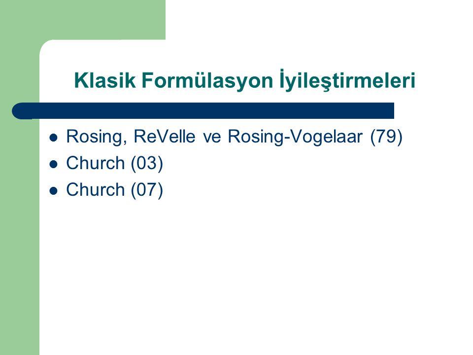 Klasik Formülasyon İyileştirmeleri Rosing, ReVelle ve Rosing-Vogelaar (79) Church (03) Church (07)