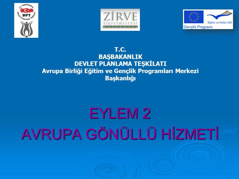 EYLEM 2 AVRUPA GÖNÜLLÜ HİZMETİ T.C. BAŞBAKANLIK DEVLET PLANLAMA TEŞKİLATI Avrupa Birliği Eğitim ve Gençlik Programları Merkezi Başkanlığı