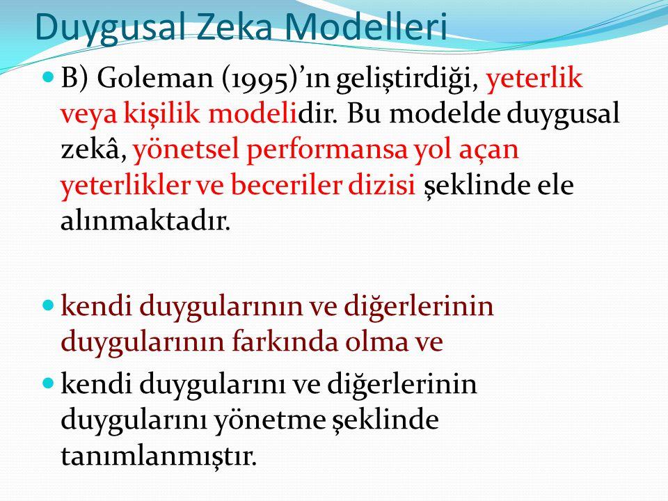 Duygusal Zeka Modelleri B) Goleman (1995)'ın geliştirdiği, yeterlik veya kişilik modelidir. Bu modelde duygusal zekâ, yönetsel performansa yol açan ye