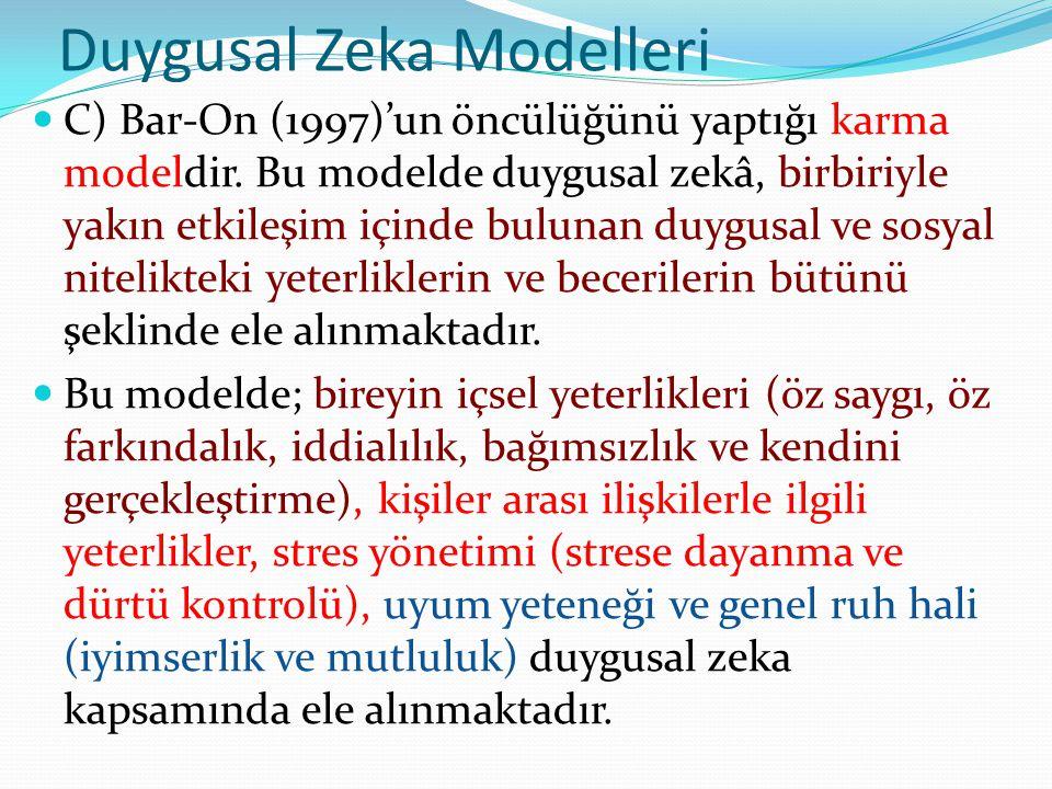 Duygusal Zeka Modelleri C) Bar-On (1997)'un öncülüğünü yaptığı karma modeldir. Bu modelde duygusal zekâ, birbiriyle yakın etkileşim içinde bulunan duy