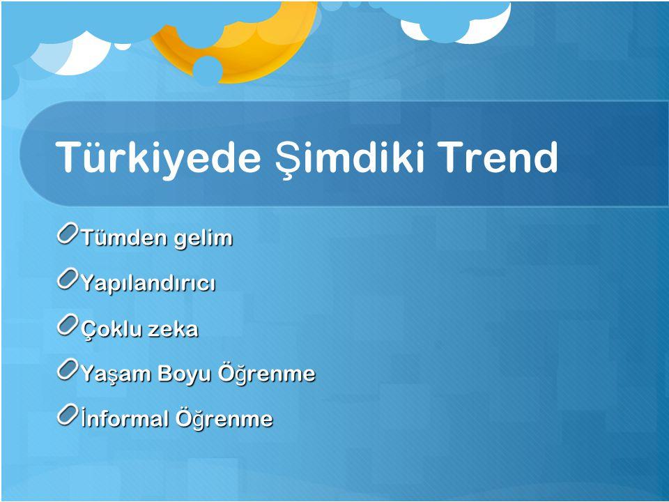 11 Türkiyede Ş imdiki Trend Tümden gelim Yapılandırıcı Çoklu zeka Ya ş am Boyu Ö ğ renme İ nformal Ö ğ renme