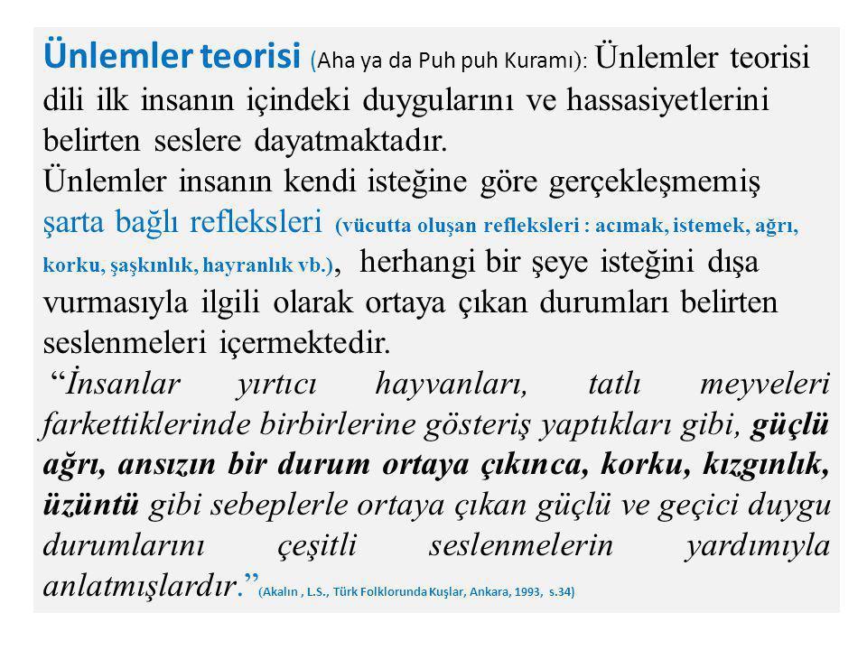 Ünlemler teorisi (Aha ya da Puh puh Kuramı ): Ünlemler teorisi dili ilk insanın içindeki duygularını ve hassasiyetlerini belirten seslere dayatmaktadır.