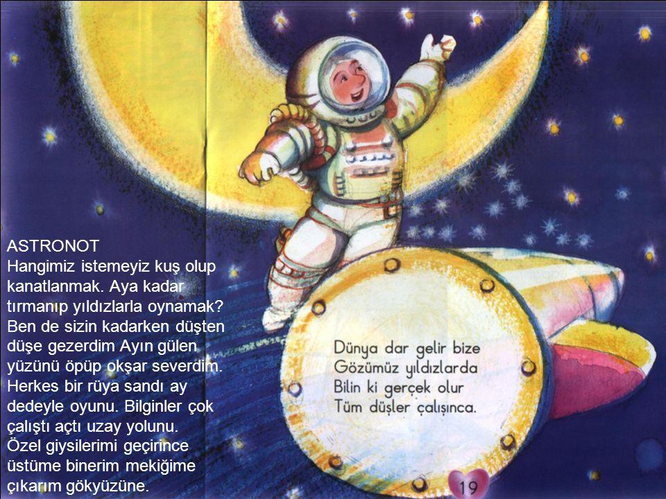 ASTRONOT Hangimiz istemeyiz kuş olup kanatlanmak. Aya kadar tırmanıp yıldızlarla oynamak? Ben de sizin kadarken düşten düşe gezerdim Ayın gülen yüzünü