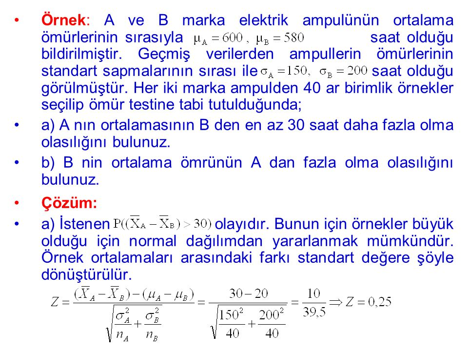 Örnek: A ve B marka elektrik ampulünün ortalama ömürlerinin sırasıyla saat olduğu bildirilmiştir. Geçmiş verilerden ampullerin ömürlerinin standart sa