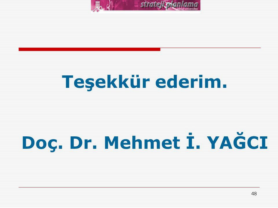 48 Teşekkür ederim. Doç. Dr. Mehmet İ. YAĞCI