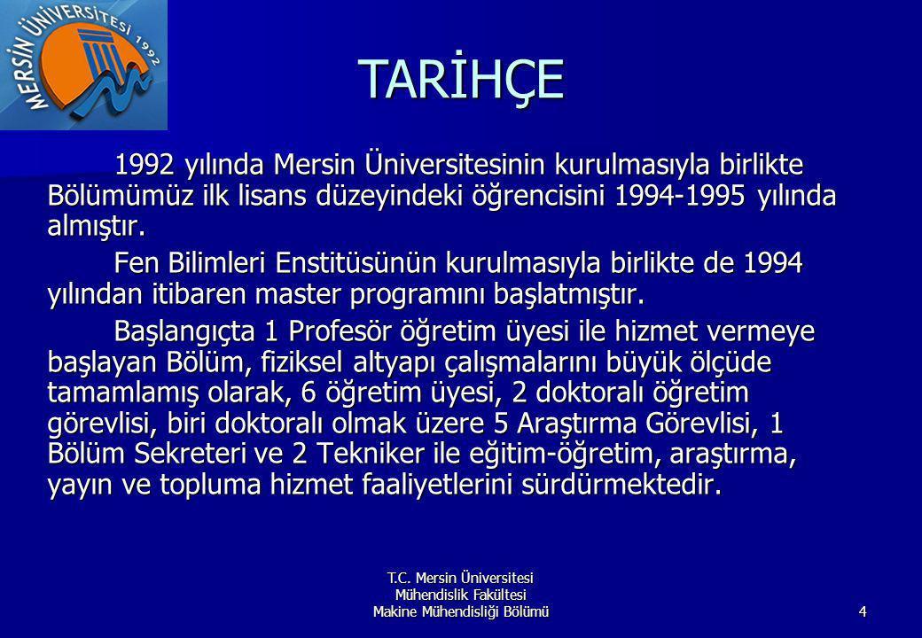 T.C. Mersin Üniversitesi Mühendislik Fakültesi Makine Mühendisliği Bölümü4 TARİHÇE 1992 yılında Mersin Üniversitesinin kurulmasıyla birlikte Bölümümüz