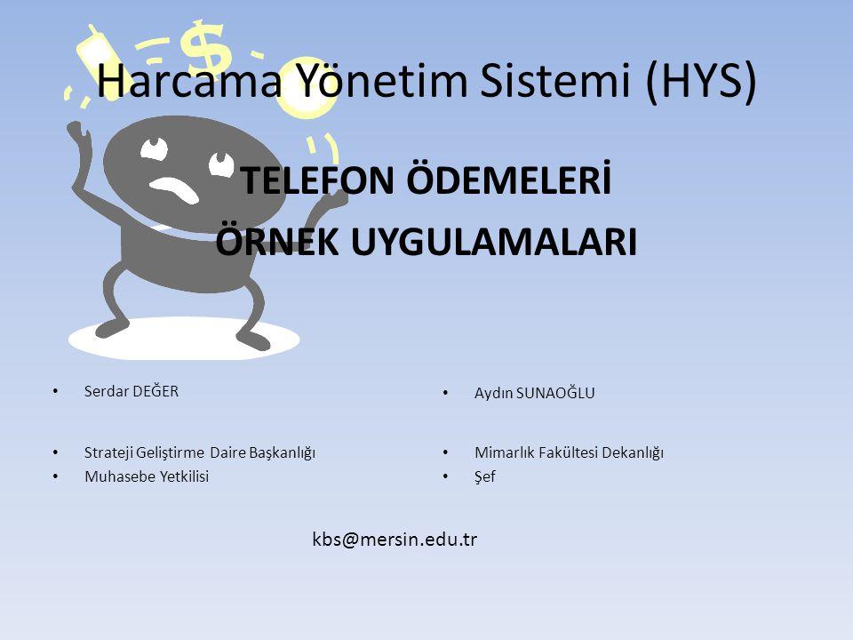 Harcama Yönetim Sistemi (HYS) TELEFON ÖDEMELERİ ÖRNEK UYGULAMALARI Serdar DEĞER Strateji Geliştirme Daire Başkanlığı Muhasebe Yetkilisi Aydın SUNAOĞLU