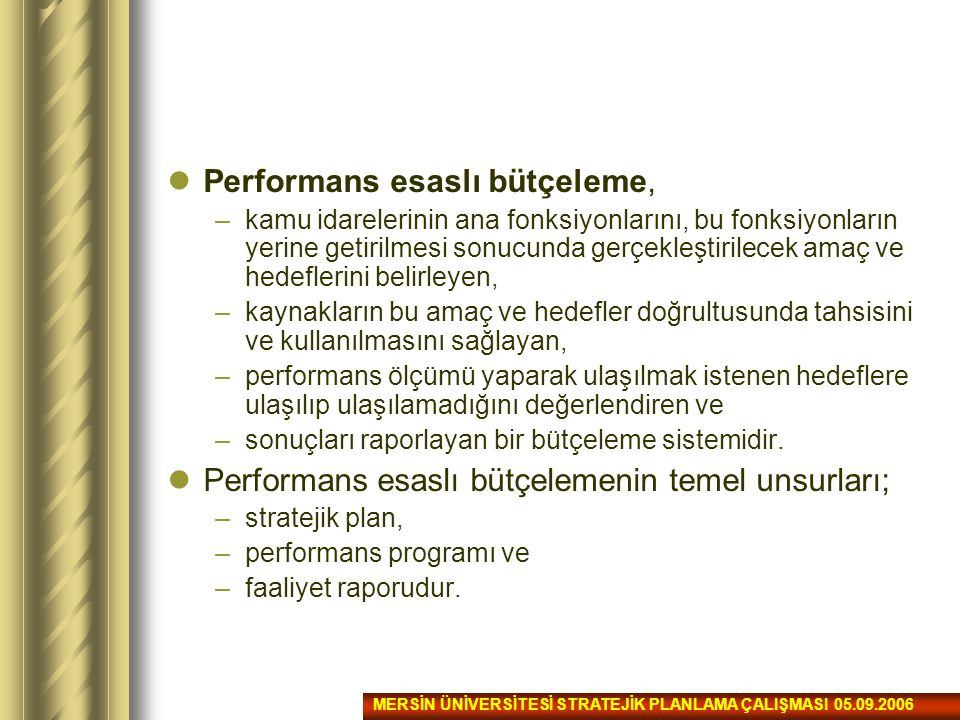 Performans esaslı bütçeleme, –kamu idarelerinin ana fonksiyonlarını, bu fonksiyonların yerine getirilmesi sonucunda gerçekleştirilecek amaç ve hedefle