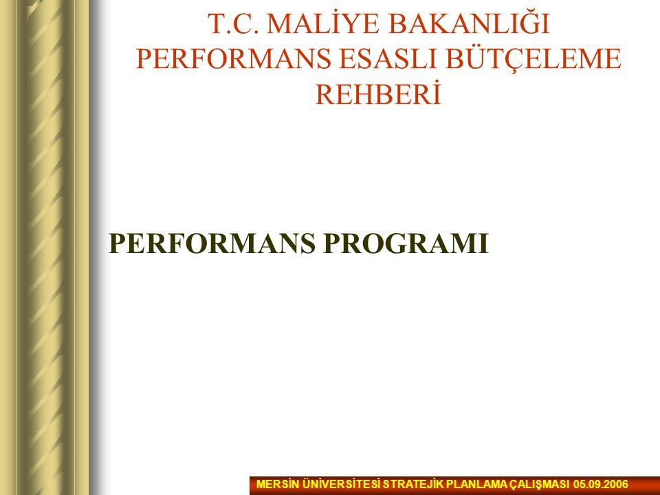 T.C. MALİYE BAKANLIĞI PERFORMANS ESASLI BÜTÇELEME REHBERİ PERFORMANS PROGRAMI MERSİN ÜNİVERSİTESİ STRATEJİK PLANLAMA ÇALIŞMASI 05.09.2006
