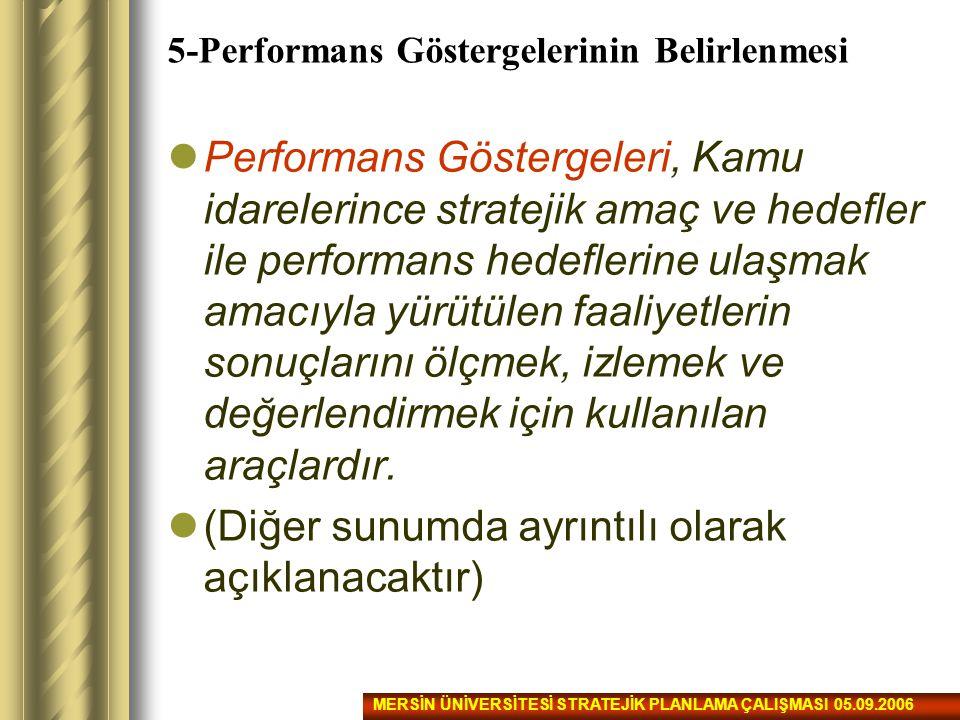 5-Performans Göstergelerinin Belirlenmesi Performans Göstergeleri, Kamu idarelerince stratejik amaç ve hedefler ile performans hedeflerine ulaşmak ama