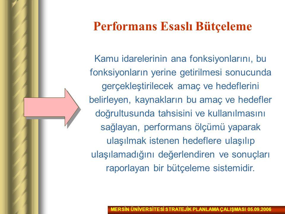 Performans Esaslı Bütçeleme Kamu idarelerinin ana fonksiyonlarını, bu fonksiyonların yerine getirilmesi sonucunda gerçekleştirilecek amaç ve hedefleri