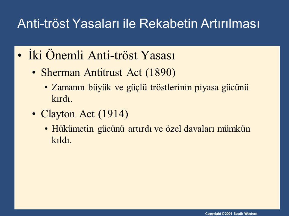 Copyright © 2004 South-Western Anti-tröst Yasaları ile Rekabetin Artırılması İki Önemli Anti-tröst Yasası Sherman Antitrust Act (1890) Zamanın büyük v