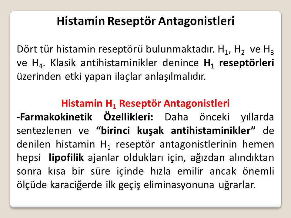 Histamin Reseptör Antagonistleri Dört tür histamin reseptörü bulunmaktadır. H 1, H 2 ve H 3 ve H 4. Klasik antihistaminikler denince H 1 reseptörleri