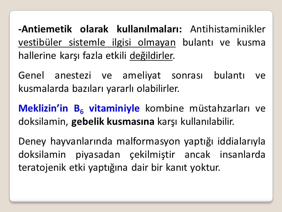 -Antiemetik olarak kullanılmaları: Antihistaminikler vestibüler sistemle ilgisi olmayan bulantı ve kusma hallerine karşı fazla etkili değildirler. Gen