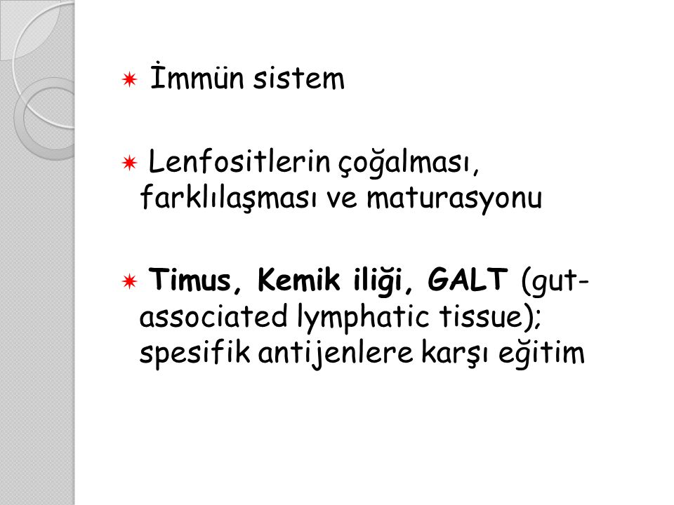 İmmün sistem  Lenfositlerin çoğalması, farklılaşması ve maturasyonu  Timus, Kemik iliği, GALT (gut- associated lymphatic tissue); spesifik antijen