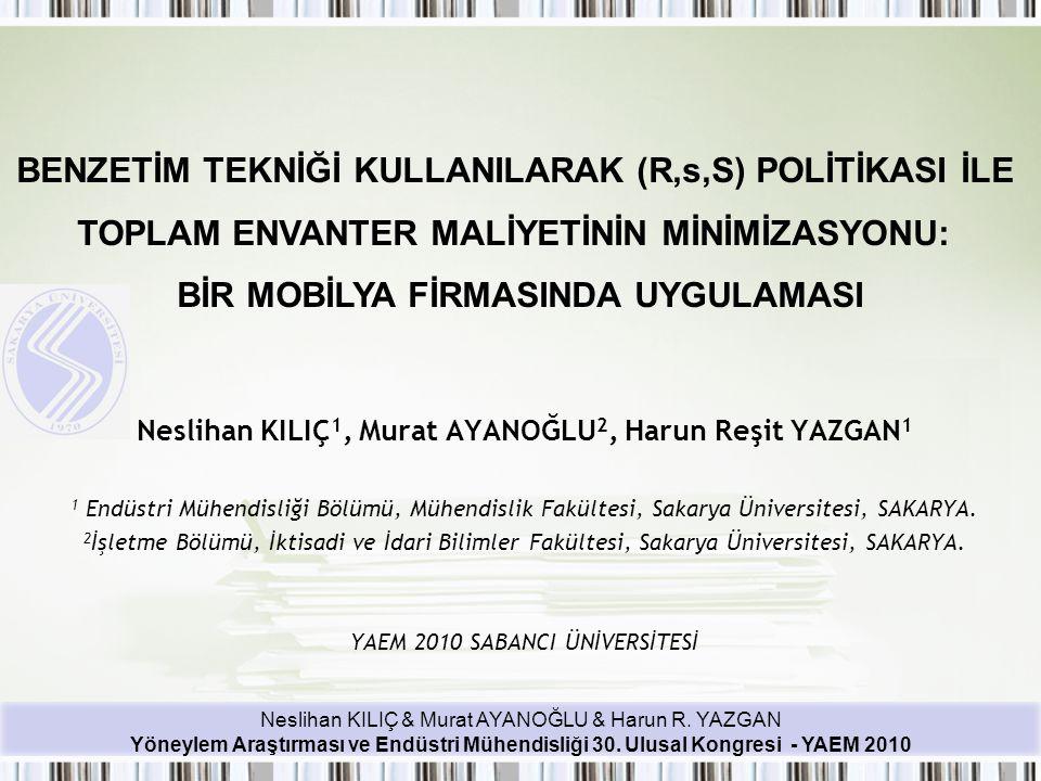 Neslihan KILIÇ & Murat AYANOĞLU & Harun R. YAZGAN Yöneylem Araştırması ve Endüstri Mühendisliği 30. Ulusal Kongresi - YAEM 2010 Neslihan KILIÇ 1, Mura