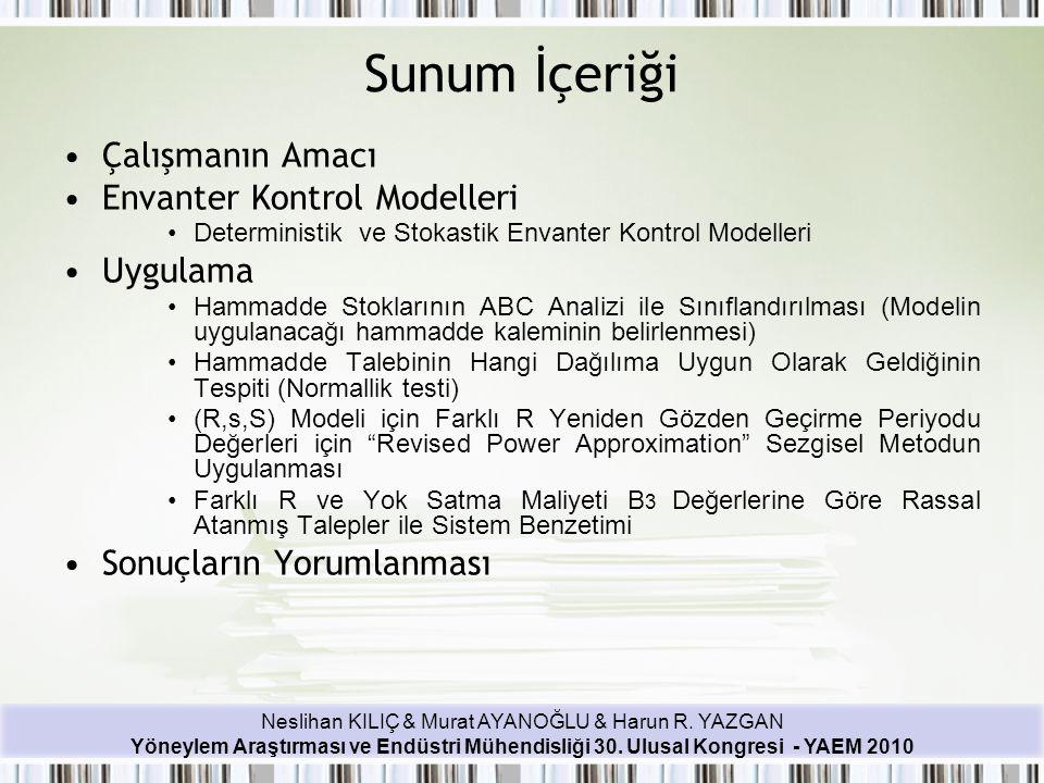 Neslihan KILIÇ & Murat AYANOĞLU & Harun R. YAZGAN Yöneylem Araştırması ve Endüstri Mühendisliği 30. Ulusal Kongresi - YAEM 2010 Sunum İçeriği Çalışman