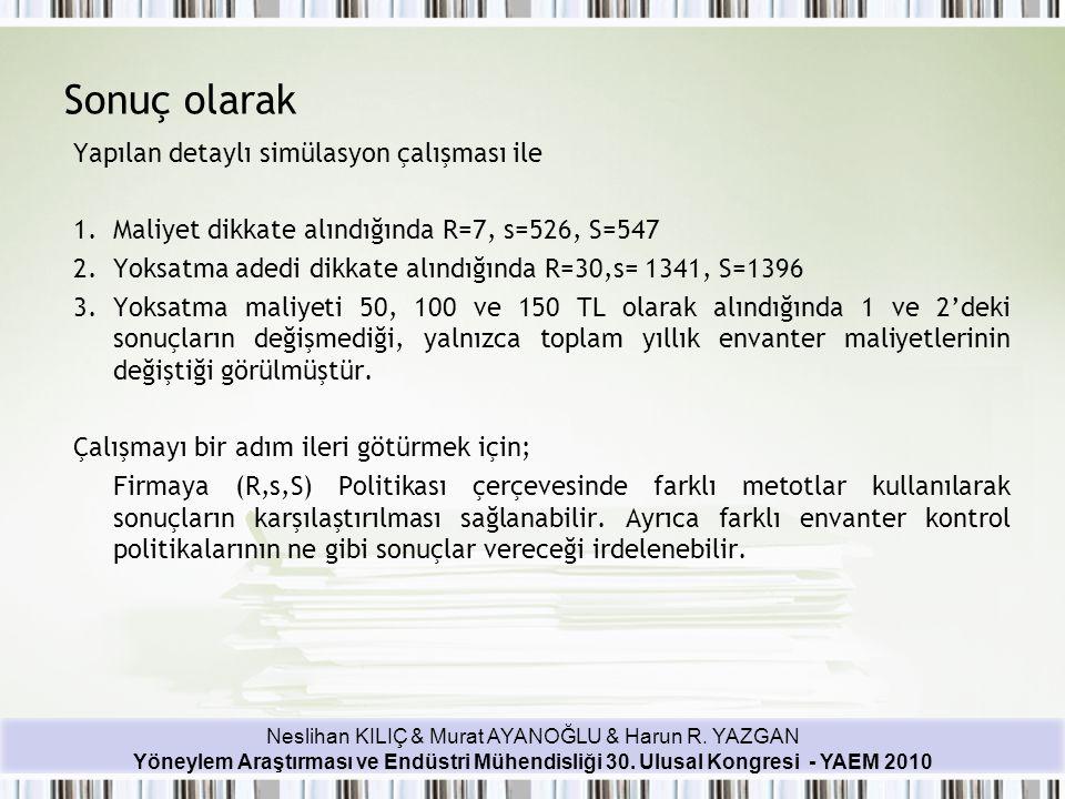 Neslihan KILIÇ & Murat AYANOĞLU & Harun R. YAZGAN Yöneylem Araştırması ve Endüstri Mühendisliği 30. Ulusal Kongresi - YAEM 2010 Sonuç olarak Yapılan d