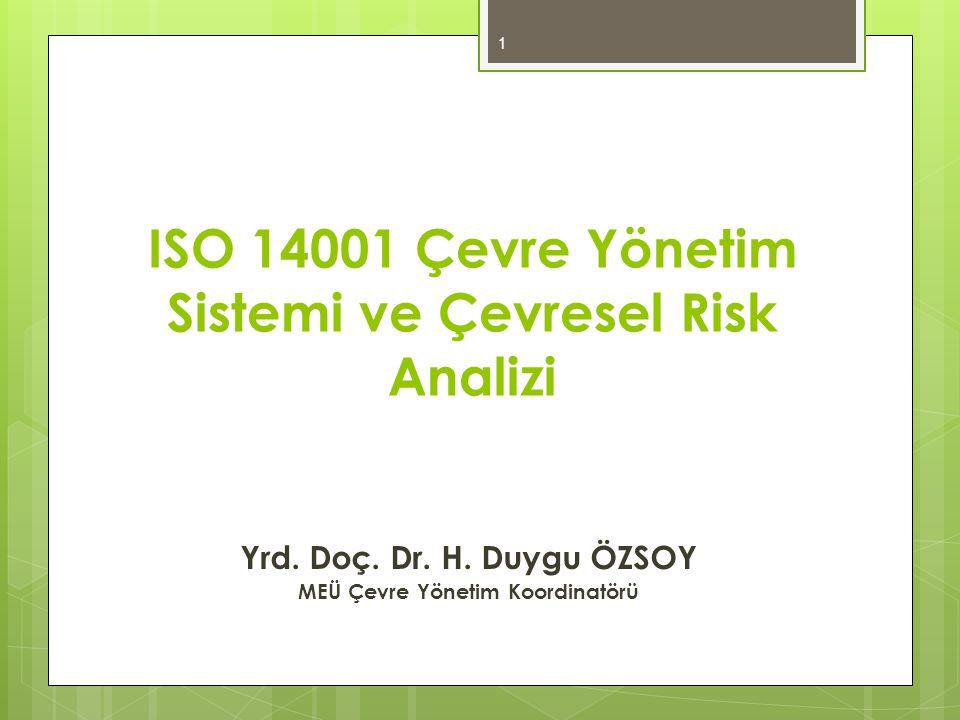 ISO 14001 Çevre Yönetim Sistemi ve Çevresel Risk Analizi Yrd. Doç. Dr. H. Duygu ÖZSOY MEÜ Çevre Yönetim Koordinatörü 1