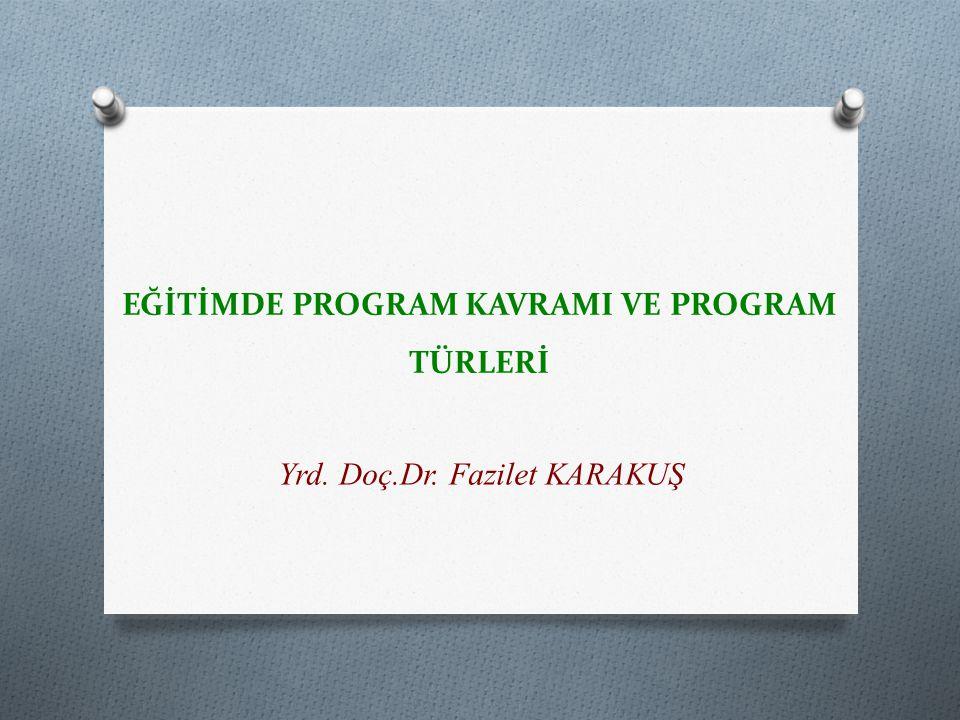 EĞİTİMDE PROGRAM KAVRAMI VE PROGRAM TÜRLERİ Yrd. Doç.Dr. Fazilet KARAKUŞ