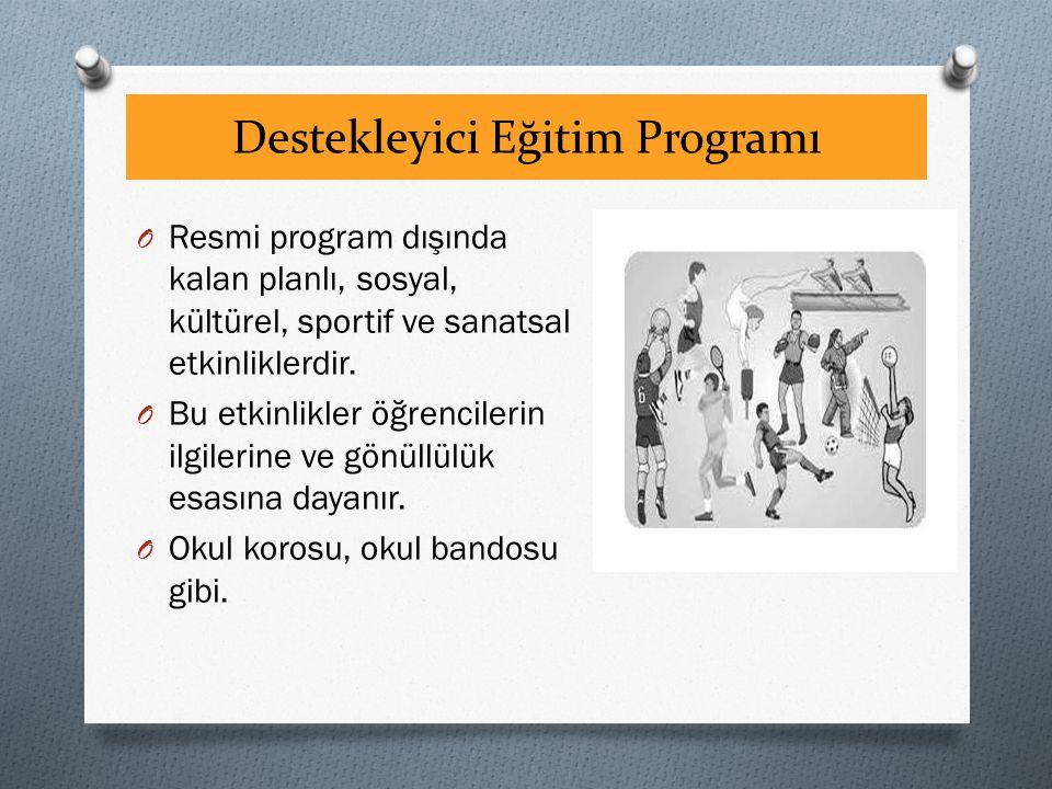 Destekleyici Eğitim Programı O Resmi program dışında kalan planlı, sosyal, kültürel, sportif ve sanatsal etkinliklerdir. O Bu etkinlikler öğrencilerin