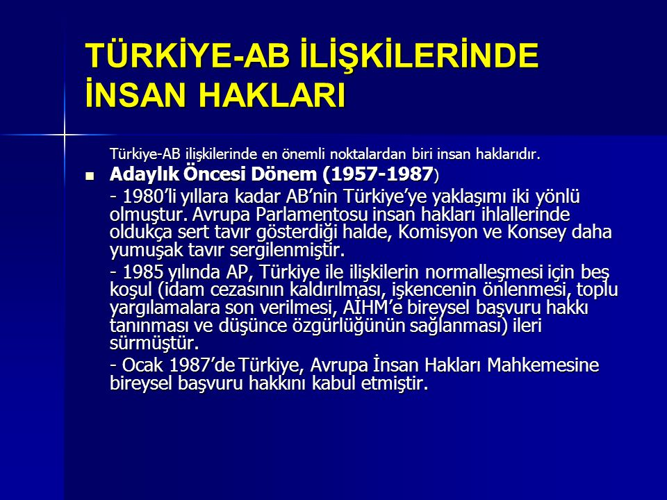 TÜRKİYE-AB İLİŞKİLERİNDE İNSAN HAKLARI Türkiye-AB ilişkilerinde en önemli noktalardan biri insan haklarıdır. Adaylık Öncesi Dönem (1957-1987 ) Adaylık