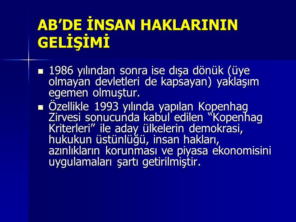 AB'DE İNSAN HAKLARININ GELİŞİMİ 1986 yılından sonra ise dışa dönük (üye olmayan devletleri de kapsayan) yaklaşım egemen olmuştur. 1986 yılından sonra