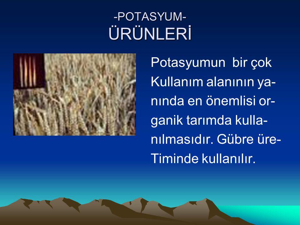 -POTASYUM- ÜRÜNLERİ Potasyumun bir çok Kullanım alanının ya- nında en önemlisi or- ganik tarımda kulla- nılmasıdır.