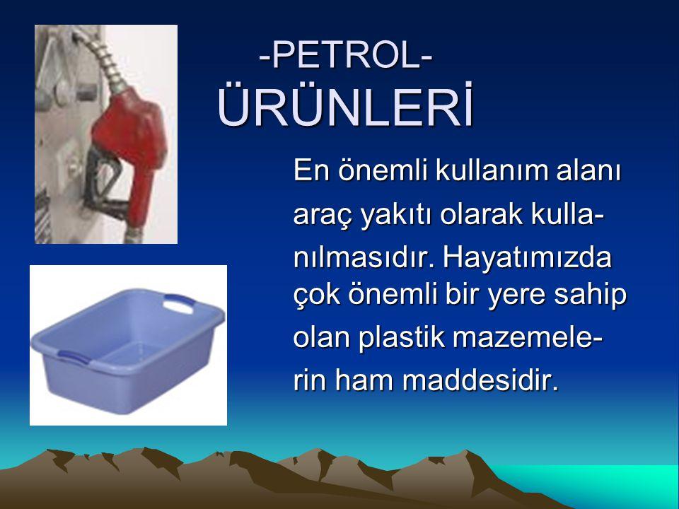 -PETROL- ÜRÜNLERİ En önemli kullanım alanı araç yakıtı olarak kulla- nılmasıdır.