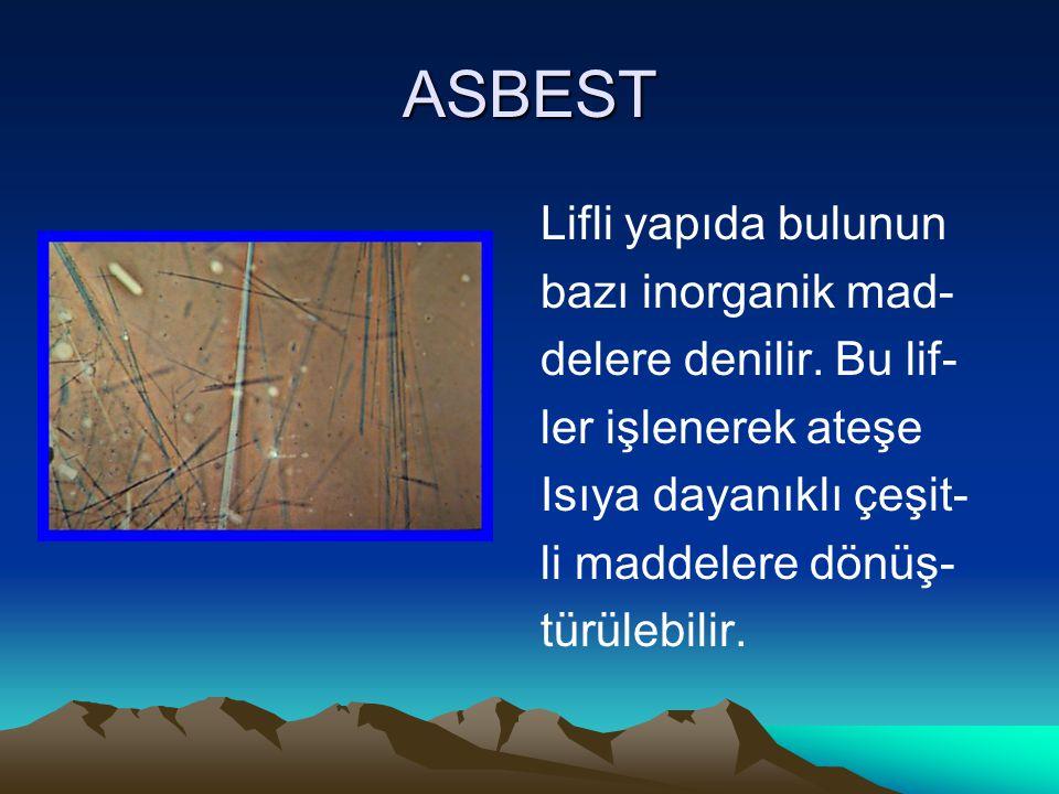 ASBEST Lifli yapıda bulunun bazı inorganik mad- delere denilir.