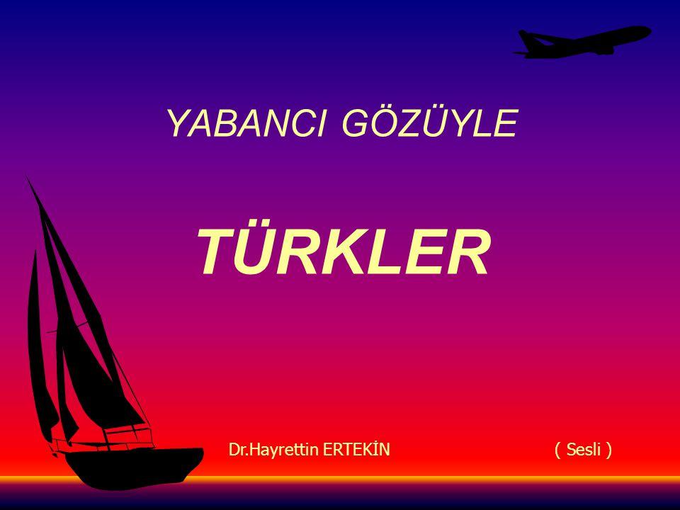 YABANCI GÖZÜYLE TÜRKLER Dr.Hayrettin ERTEKİN ( Sesli )