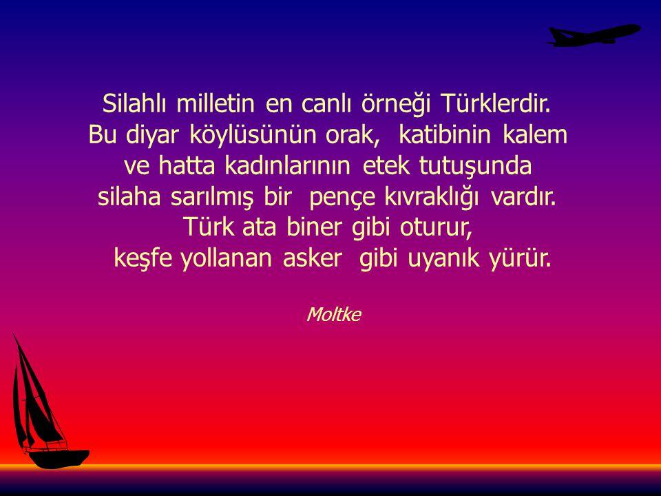 Türklerin yalnız sonsuz bir cesareti değil, iradeleri sersemleştiren bir sihirbaz zekası vardır.