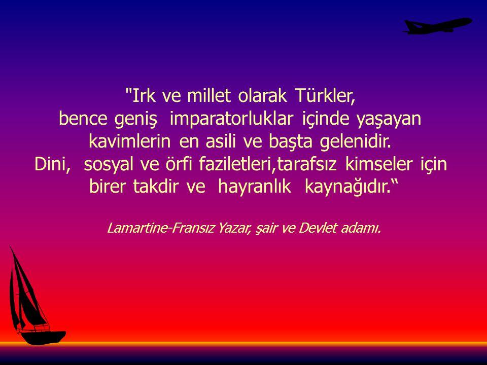 Irk ve millet olarak Türkler, bence geniş imparatorluklar içinde yaşayan kavimlerin en asili ve başta gelenidir.