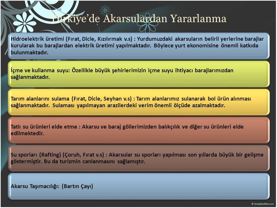 Türkiye'de Akarsulardan Yararlanma Hidroelektrik üretimi (Fırat, Dicle, Kızılırmak v.s) : Yurdumuzdaki akarsuların belirli yerlerine barajlar kurulara