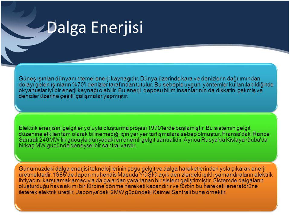 Dalga Enerjisi Güneş ışınları dünyanın temel enerji kaynağıdır. Dünya üzerinde kara ve denizlerin dağılımından dolayı gelen ışınların %70'i denizler t