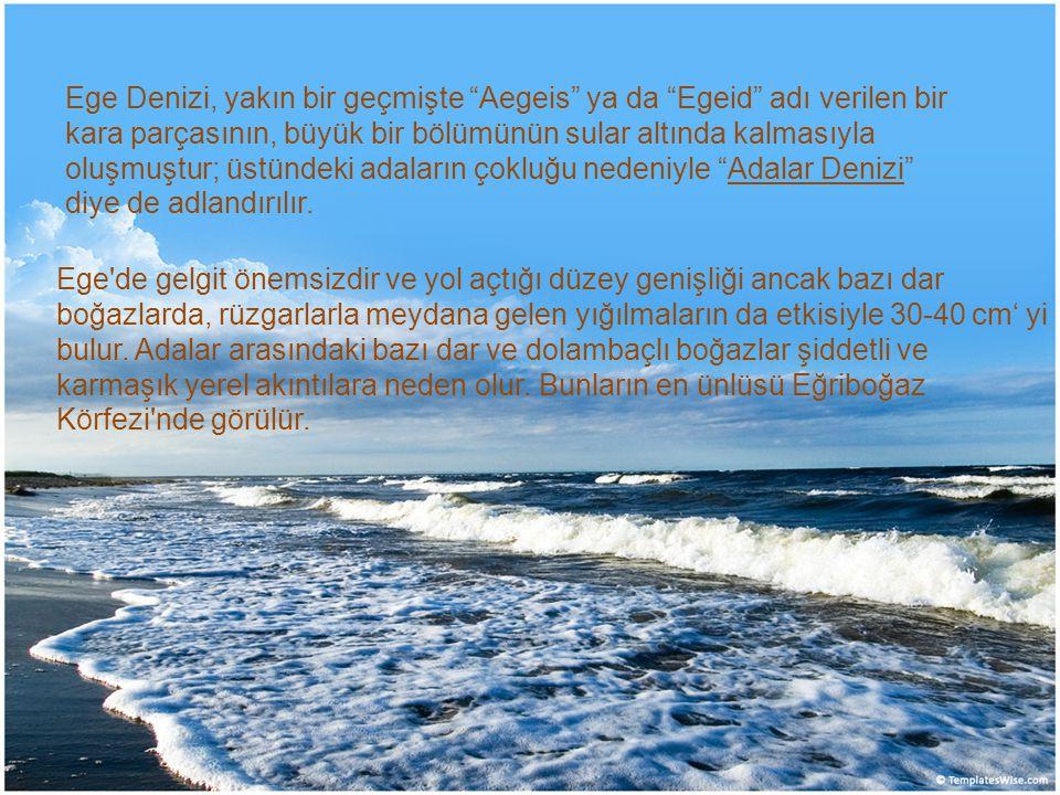Ege Denizi, yakın bir geçmişte Aegeis ya da Egeid adı verilen bir kara parçasının, büyük bir bölümünün sular altında kalmasıyla oluşmuştur; üstündeki adaların çokluğu nedeniyle Adalar Denizi diye de adlandırılır.