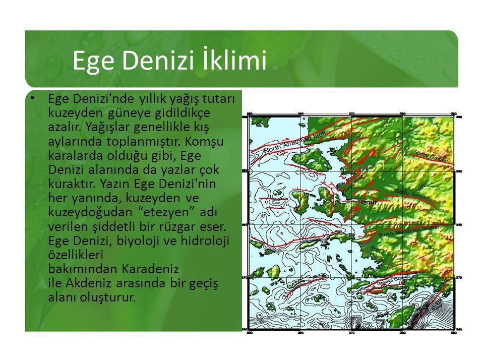 Ege Denizi İklimi Ege Denizi nde yıllık yağış tutarı kuzeyden güneye gidildikçe azalır.