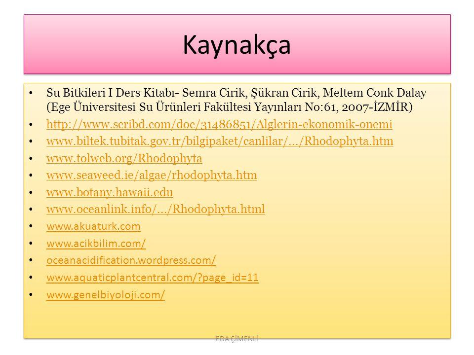 Kaynakça Su Bitkileri I Ders Kitabı- Semra Cirik, Şükran Cirik, Meltem Conk Dalay (Ege Üniversitesi Su Ürünleri Fakültesi Yayınları No:61, 2007-İZMİR)