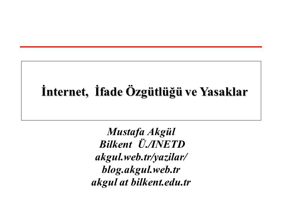 Mustafa Akgül Bilkent Ü./INETD akgul.web.tr/yazilar/ blog.akgul.web.tr akgul at bilkent.edu.tr İnternet, İfade Özgütlüğü ve Yasaklar İnternet, İfade Ö