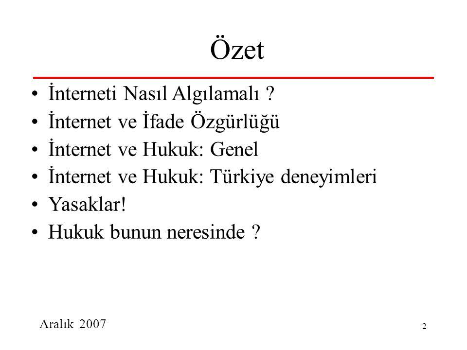 Aralık 2007 2 Özet İnterneti Nasıl Algılamalı ? İnternet ve İfade Özgürlüğü İnternet ve Hukuk: Genel İnternet ve Hukuk: Türkiye deneyimleri Yasaklar!