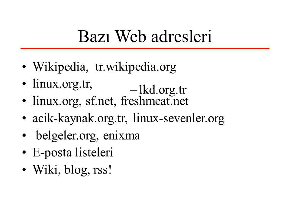 Bazı Web adresleri Wikipedia, tr.wikipedia.org linux.org.tr, linux.org, sf.net, freshmeat.net acik-kaynak.org.tr, linux-sevenler.org belgeler.org, eni