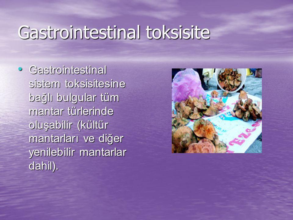 Gastrointestinal toksisite Gastrointestinal sistem toksisitesine bağlı bulgular tüm mantar türlerinde oluşabilir (kültür mantarları ve diğer yenilebilir mantarlar dahil).