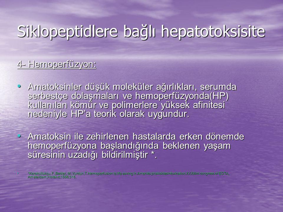 Siklopeptidlere bağlı hepatotoksisite 4- Hemoperfüzyon: Amatoksinler düşük moleküler ağırlıkları, serumda serbestçe dolaşmaları ve hemoperfüzyonda(HP) kullanılan kömür ve polimerlere yüksek afinitesi nedeniyle HP'a teorik olarak uygundur.