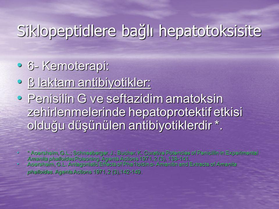 Siklopeptidlere bağlı hepatotoksisite β Laktam antibiyotiklerin amatoksin zehirlenmesindeki etki mekanizması tam olarak bilinmesede tedavide kullanımı literatür tarafından desteklenmektedir.