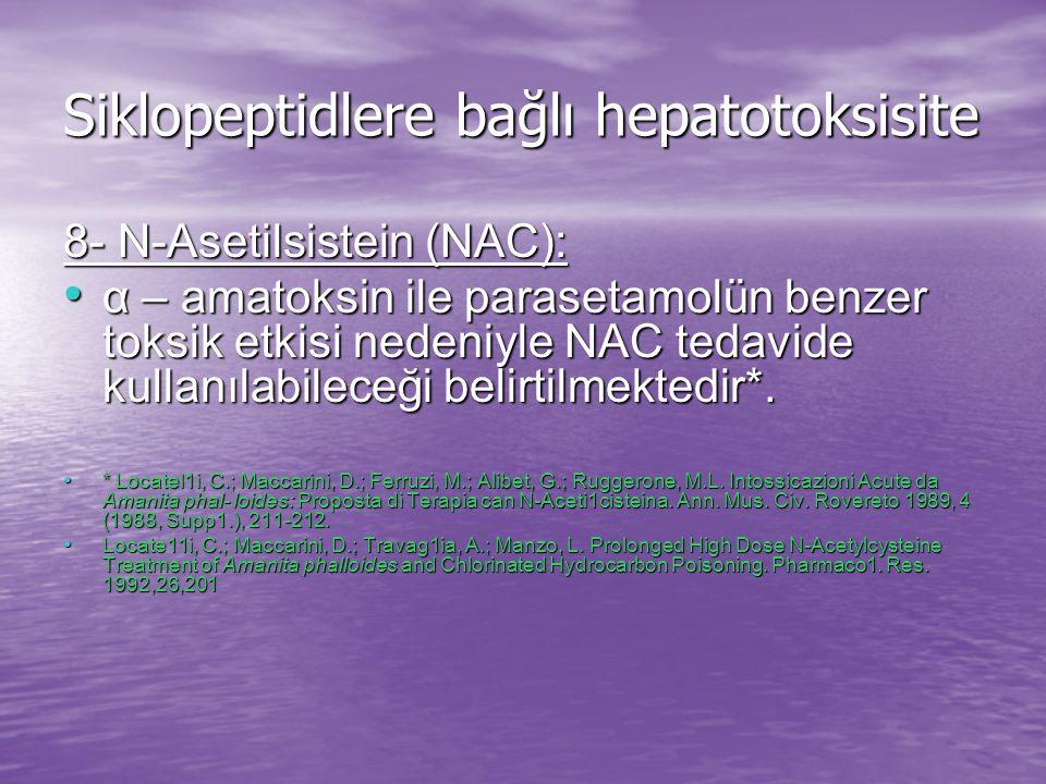 Siklopeptidlere bağlı hepatotoksisite 8- N-Asetilsistein (NAC): α – amatoksin ile parasetamolün benzer toksik etkisi nedeniyle NAC tedavide kullanılabileceği belirtilmektedir*.