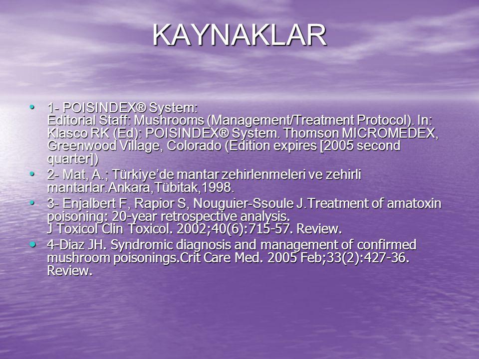KAYNAKLAR 1- POISINDEX® System: Editorial Staff: Mushrooms (Management/Treatment Protocol). In: Klasco RK (Ed): POISINDEX® System. Thomson MICROMEDEX,