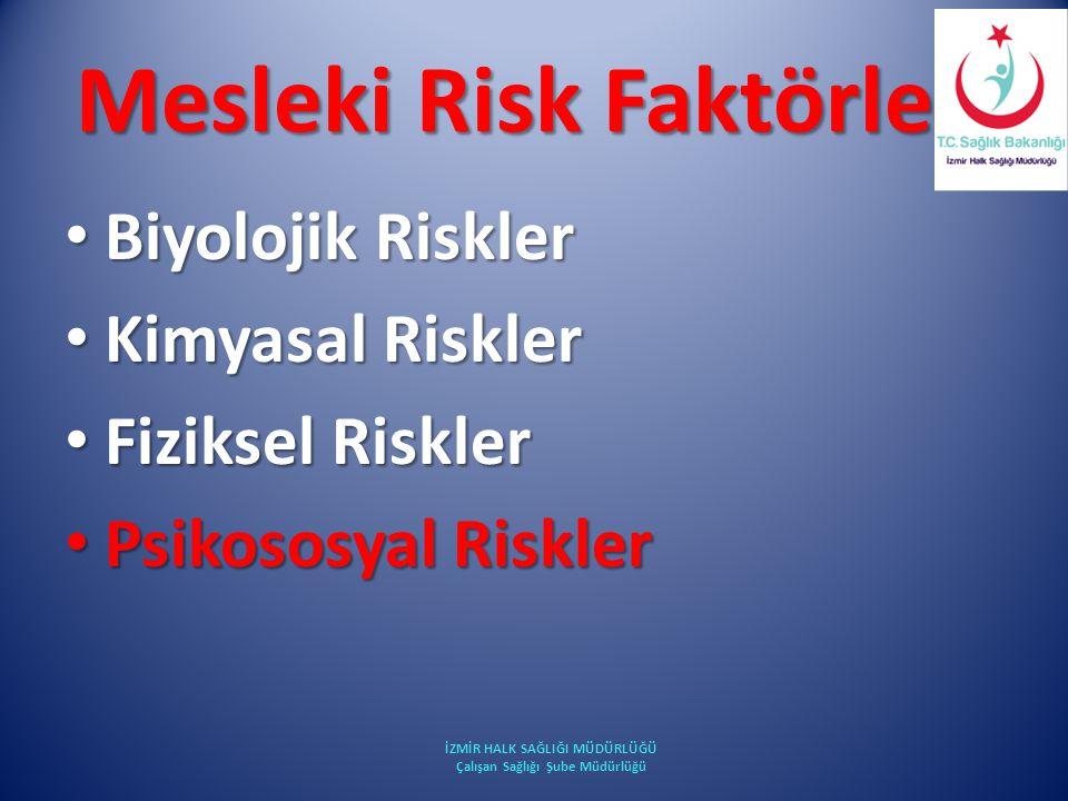 Mesleki Risk Faktörleri Biyolojik Riskler Biyolojik Riskler Kimyasal Riskler Kimyasal Riskler Fiziksel Riskler Fiziksel Riskler Psikososyal Riskler Ps